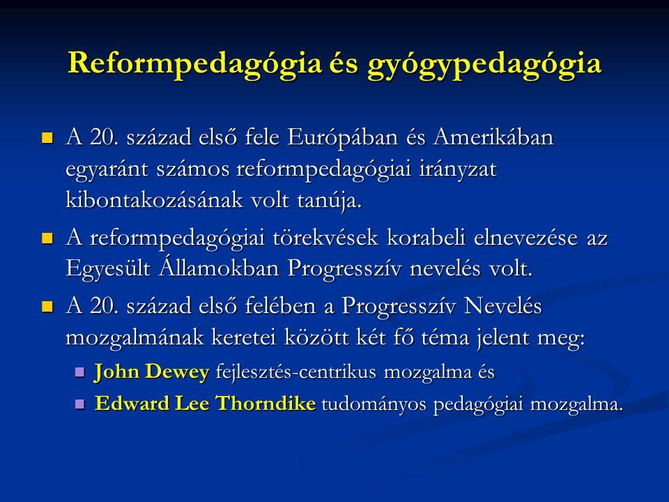 Reformpedagógia és gyógypedagógia A 20. század első fele Európában és Amerikában egyaránt számos reformpedagógiai irányzat kibontakozásának volt tanúj