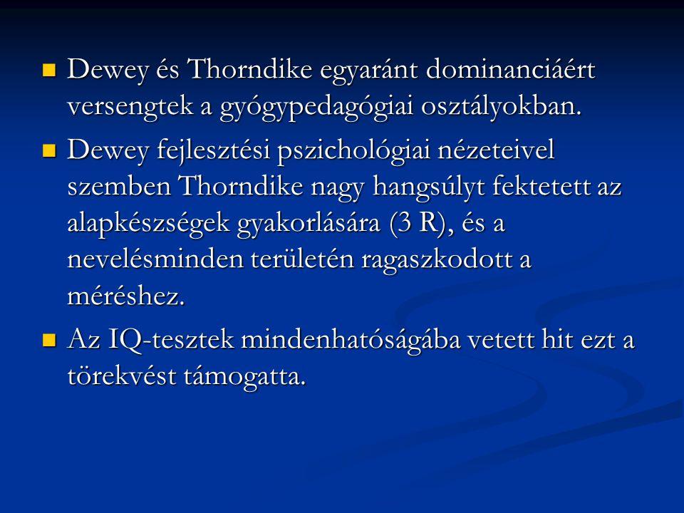 Dewey és Thorndike egyaránt dominanciáért versengtek a gyógypedagógiai osztályokban. Dewey és Thorndike egyaránt dominanciáért versengtek a gyógypedag
