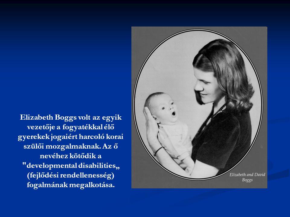 Elizabeth Boggs volt az egyik vezetője a fogyatékkal élő gyerekek jogaiért harcoló korai szülői mozgalmaknak. Az ő nevéhez kötődik a