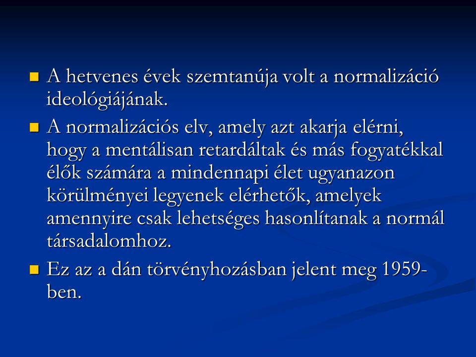 A hetvenes évek szemtanúja volt a normalizáció ideológiájának. A hetvenes évek szemtanúja volt a normalizáció ideológiájának. A normalizációs elv, ame