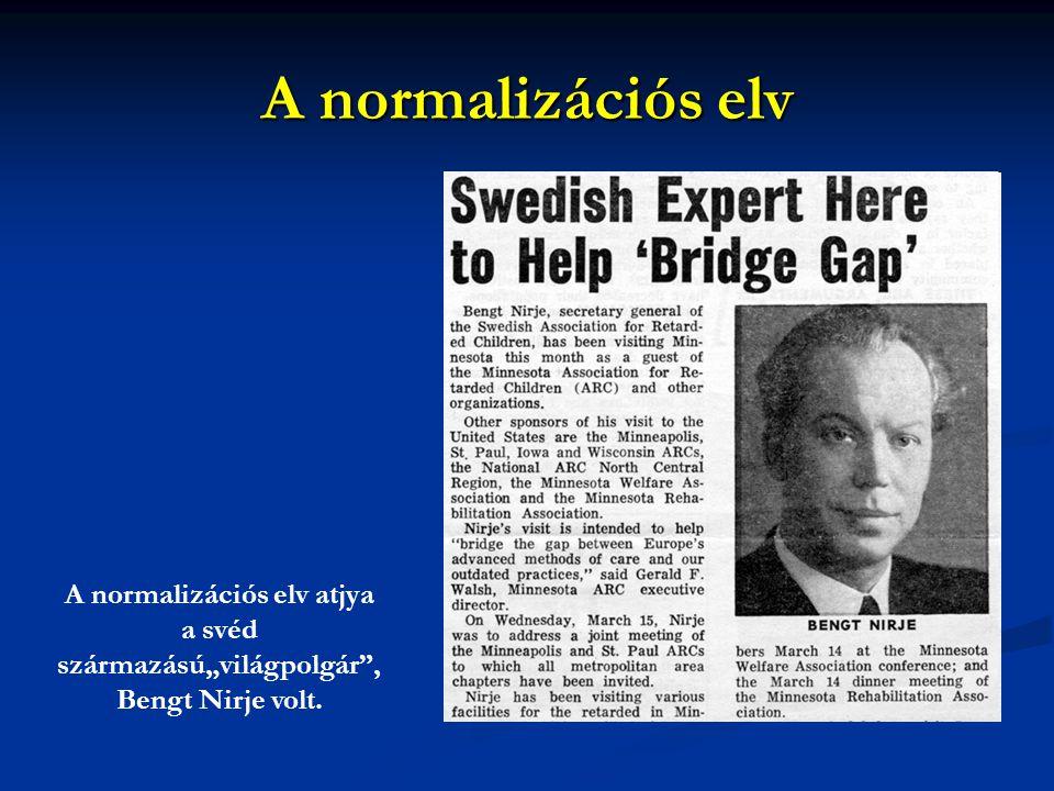 """A normalizációs elv A normalizációs elv atjya a svéd származású""""világpolgár"""", Bengt Nirje volt."""