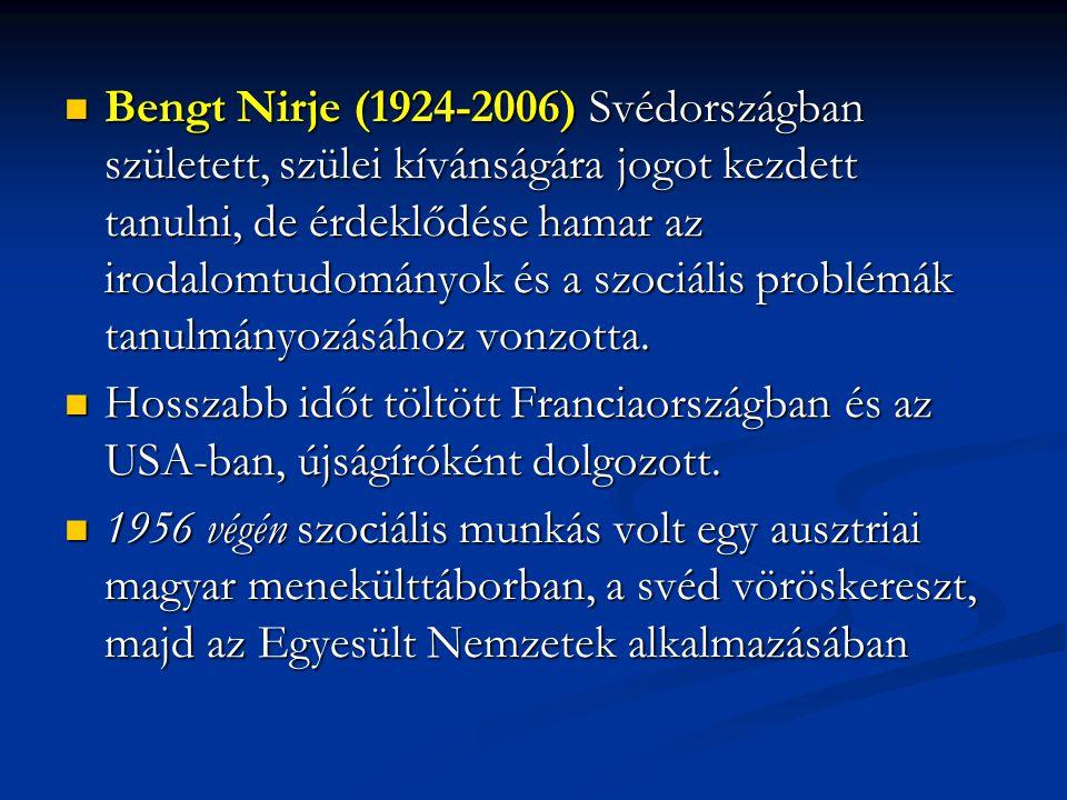Bengt Nirje (1924-2006) Svédországban született, szülei kívánságára jogot kezdett tanulni, de érdeklődése hamar az irodalomtudományok és a szociális p