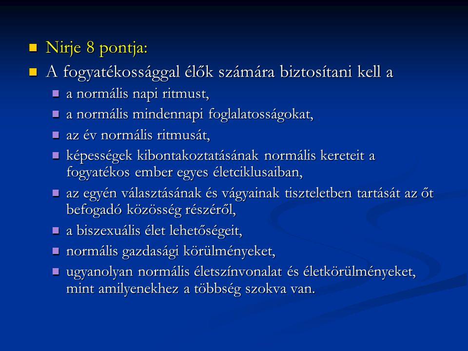 Nirje 8 pontja: Nirje 8 pontja: A fogyatékossággal élők számára biztosítani kell a A fogyatékossággal élők számára biztosítani kell a a normális napi