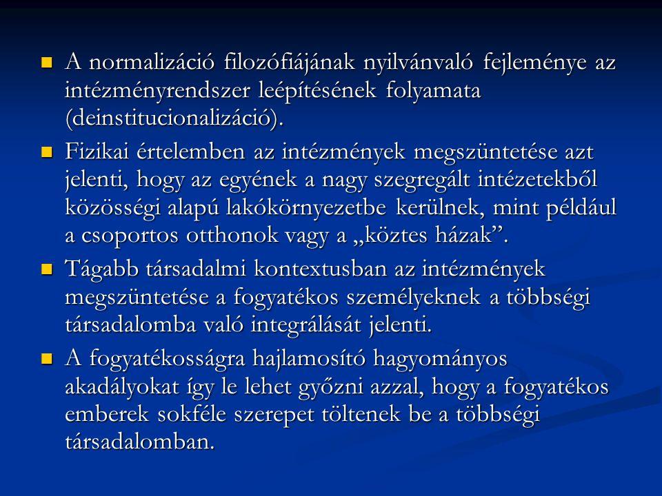 A normalizáció filozófiájának nyilvánvaló fejleménye az intézményrendszer leépítésének folyamata (deinstitucionalizáció). A normalizáció filozófiájána