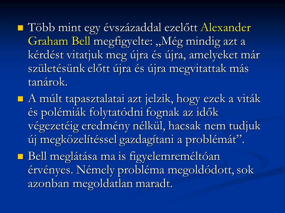 """Több mint egy évszázaddal ezelőtt Alexander Graham Bell megfigyelte: """"Még mindig azt a kérdést vitatjuk meg újra és újra, amelyeket már születésünk el"""
