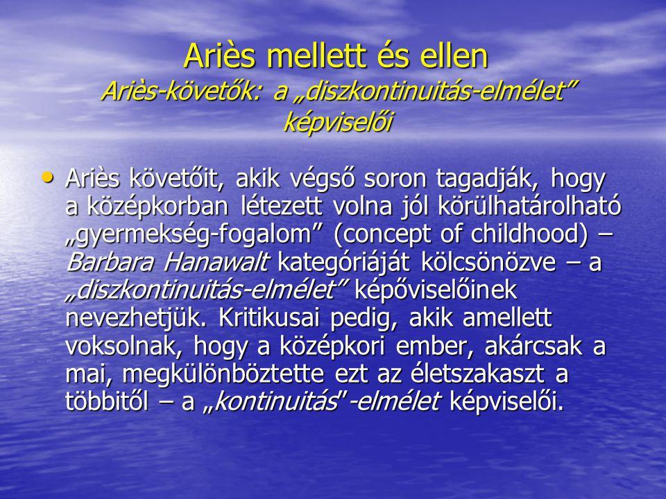 """Ariès mellett és ellen Ariès-követők: a """"diszkontinuitás-elmélet"""" képviselői Ariès követőit, akik végső soron tagadják, hogy a középkorban létezett vo"""