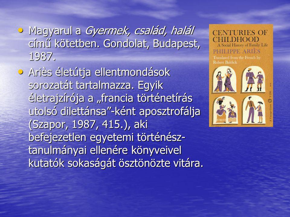 Magyarul a Gyermek, család, halál című kötetben. Gondolat, Budapest, 1987. Magyarul a Gyermek, család, halál című kötetben. Gondolat, Budapest, 1987.