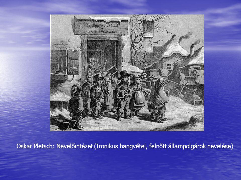 Oskar Pletsch: Nevelőintézet (Ironikus hangvétel, felnőtt állampolgárok nevelése)