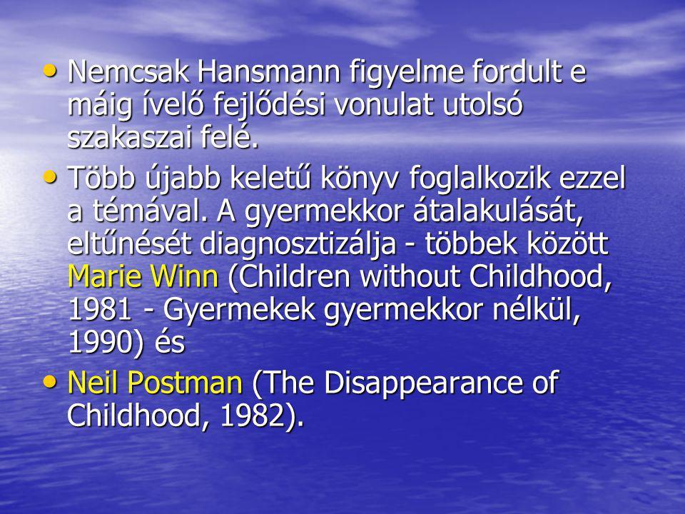 Nemcsak Hansmann figyelme fordult e máig ívelő fejlődési vonulat utolsó szakaszai felé. Nemcsak Hansmann figyelme fordult e máig ívelő fejlődési vonul