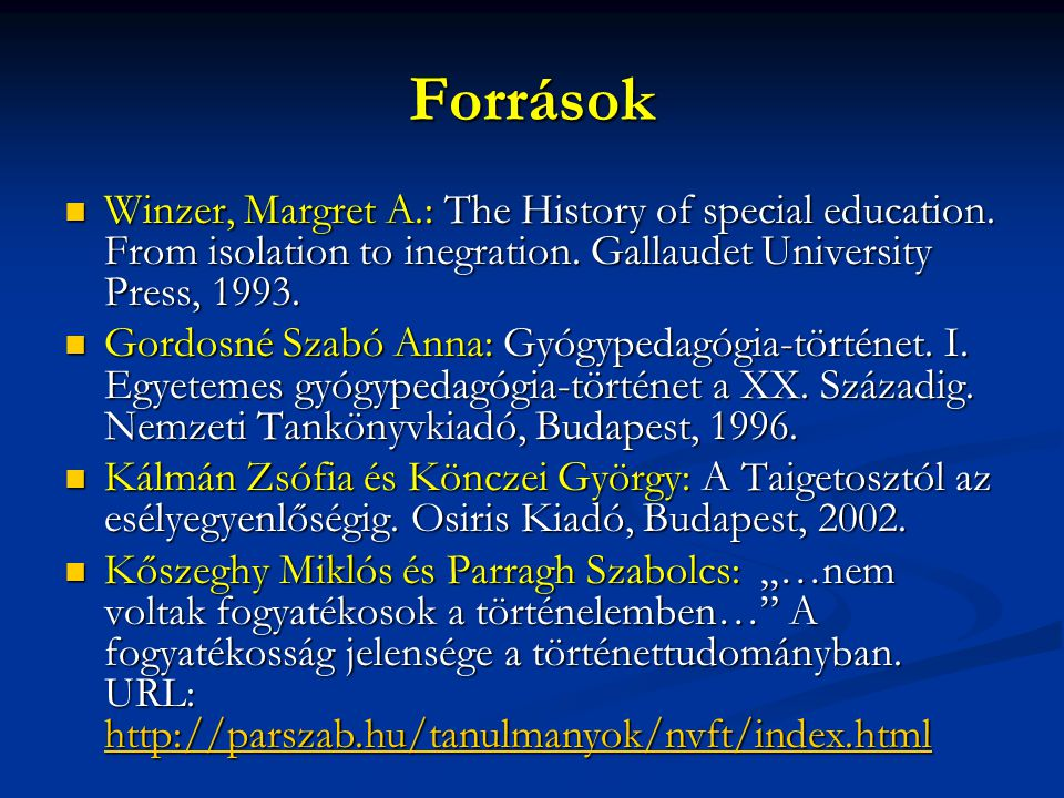 Források Winzer, Margret A.: The History of special education.