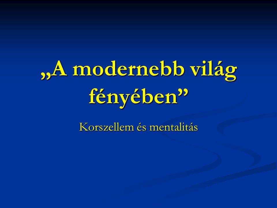 """""""A modernebb világ fényében Korszellem és mentalitás"""