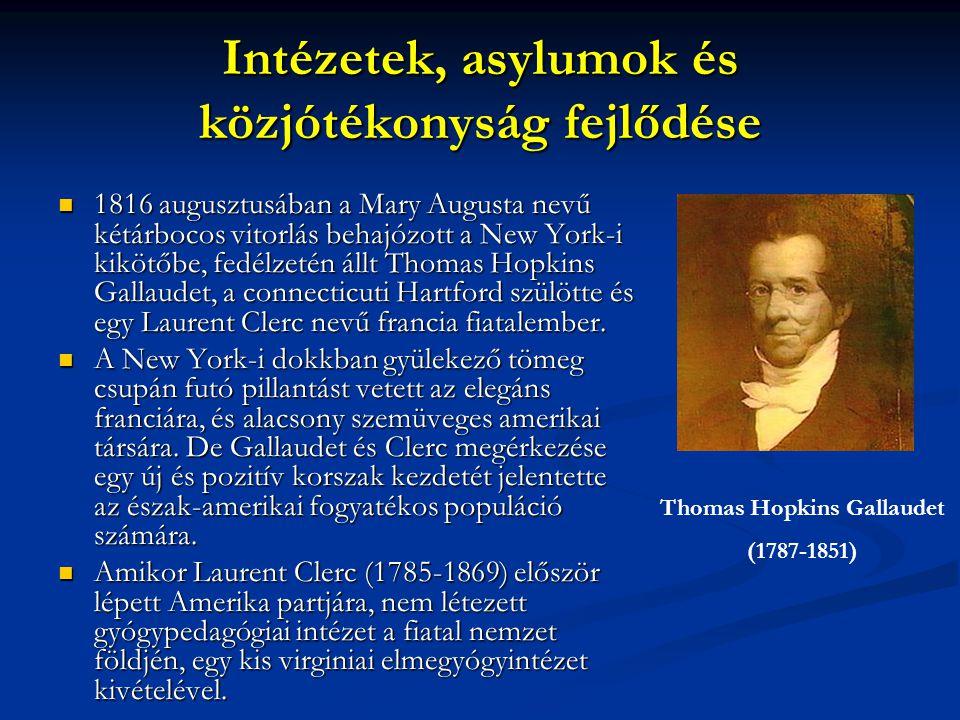 Intézetek, asylumok és közjótékonyság fejlődése 1816 augusztusában a Mary Augusta nevű kétárbocos vitorlás behajózott a New York-i kikötőbe, fedélzetén állt Thomas Hopkins Gallaudet, a connecticuti Hartford szülötte és egy Laurent Clerc nevű francia fiatalember.