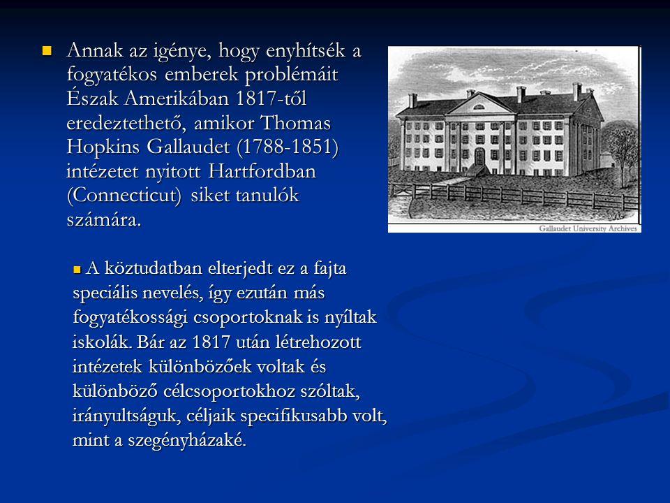 Annak az igénye, hogy enyhítsék a fogyatékos emberek problémáit Észak Amerikában 1817-től eredeztethető, amikor Thomas Hopkins Gallaudet (1788-1851) intézetet nyitott Hartfordban (Connecticut) siket tanulók számára.