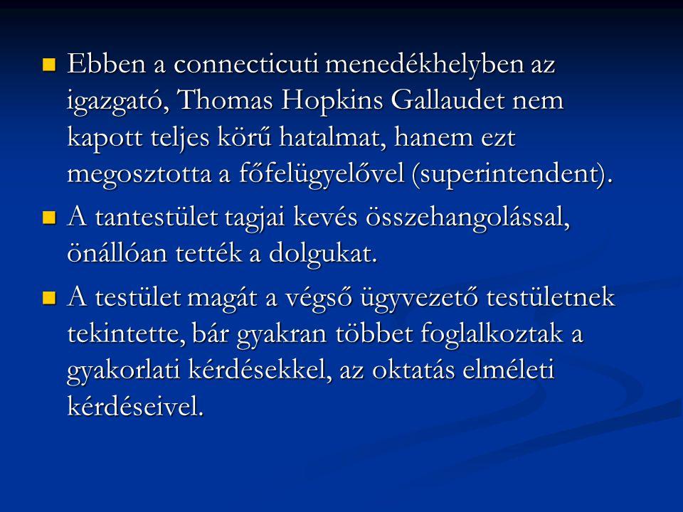 Ebben a connecticuti menedékhelyben az igazgató, Thomas Hopkins Gallaudet nem kapott teljes körű hatalmat, hanem ezt megosztotta a főfelügyelővel (superintendent).