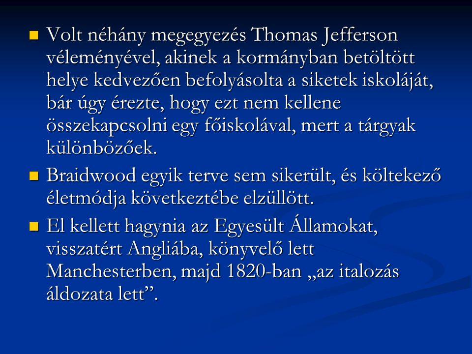 Volt néhány megegyezés Thomas Jefferson véleményével, akinek a kormányban betöltött helye kedvezően befolyásolta a siketek iskoláját, bár úgy érezte, hogy ezt nem kellene összekapcsolni egy főiskolával, mert a tárgyak különbözőek.