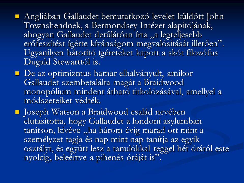 """Angliában Gallaudet bemutatkozó levelet küldött John Townshendnek, a Bermondsey Intézet alapítójának, ahogyan Gallaudet derűlátóan írta """"a legteljesebb erőfeszítést ígérte kívánságom megvalósítását illetően ."""