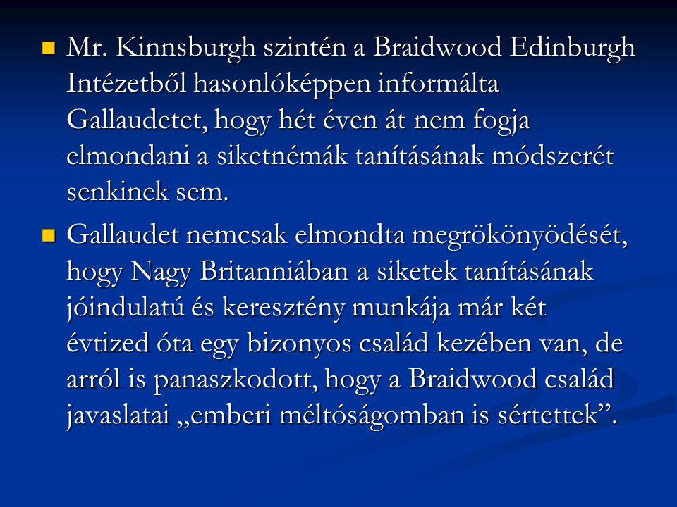 Mr. Kinnsburgh szintén a Braidwood Edinburgh Intézetből hasonlóképpen informálta Gallaudetet, hogy hét éven át nem fogja elmondani a siketnémák tanítá