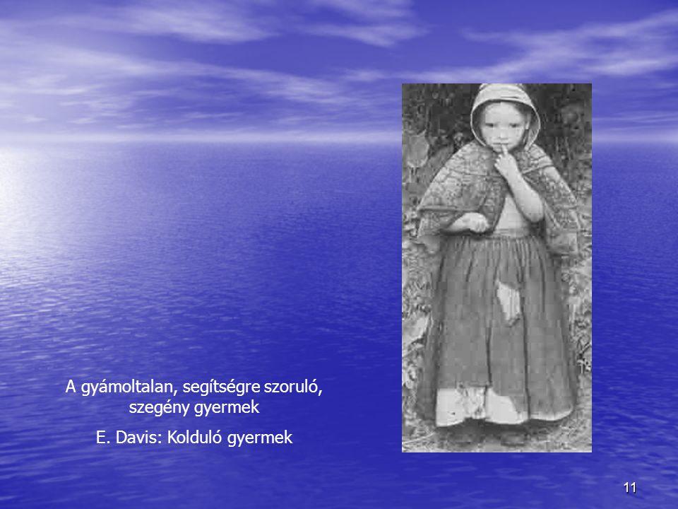 11 A gyámoltalan, segítségre szoruló, szegény gyermek E. Davis: Kolduló gyermek