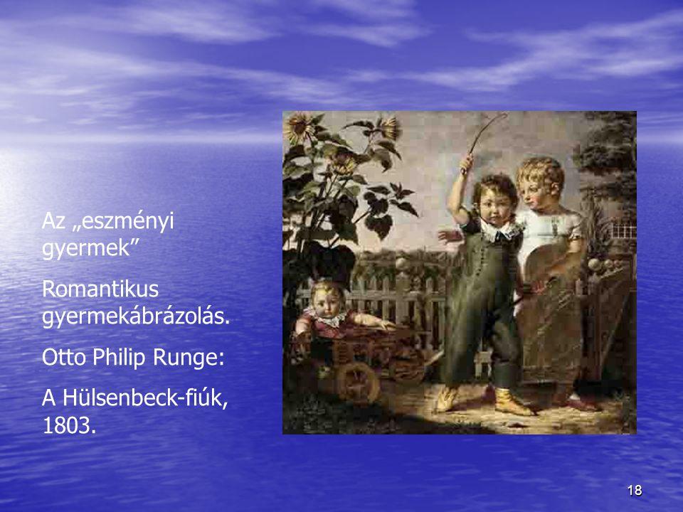 """18 Az """"eszményi gyermek"""" Romantikus gyermekábrázolás. Otto Philip Runge: A Hülsenbeck-fiúk, 1803."""