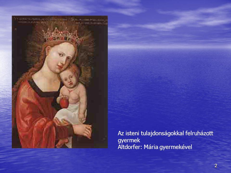 2 Az isteni tulajdonságokkal felruházott gyermek Altdorfer: Mária gyermekével
