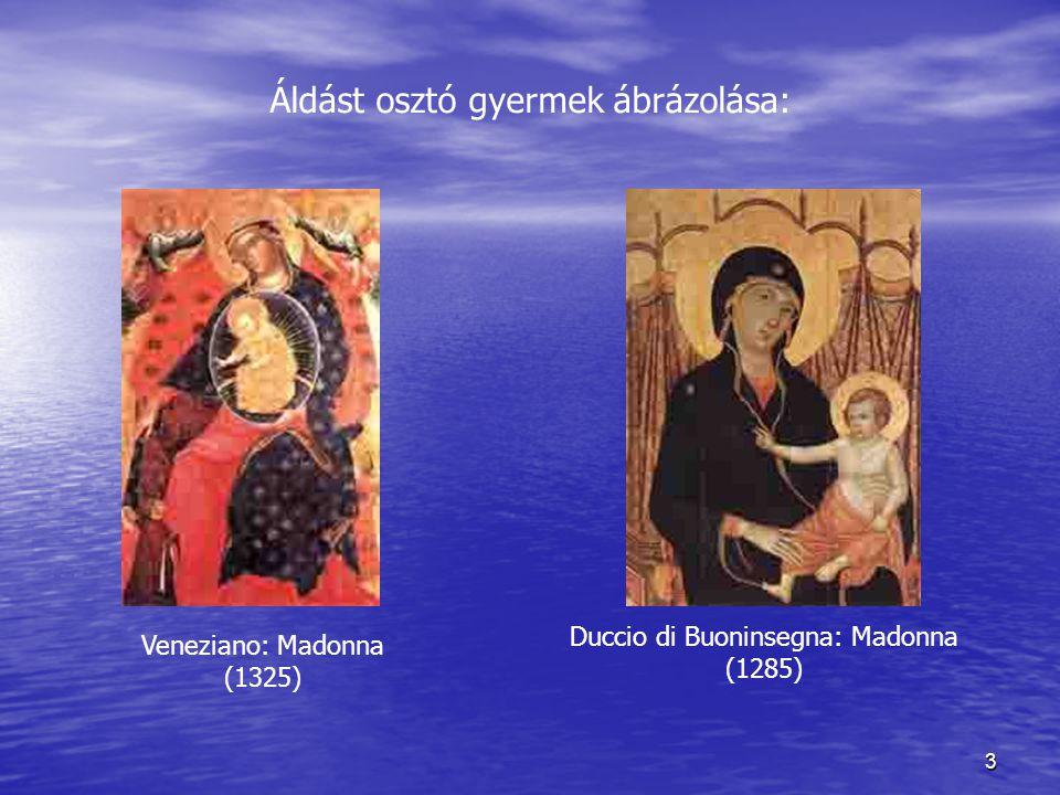 4 A gyermek arcán felnőttes vagy áhítatos kifejezés ábrázolása: Simone Martini: Madonna (1308-1310) Bellini: Madonna (1485)