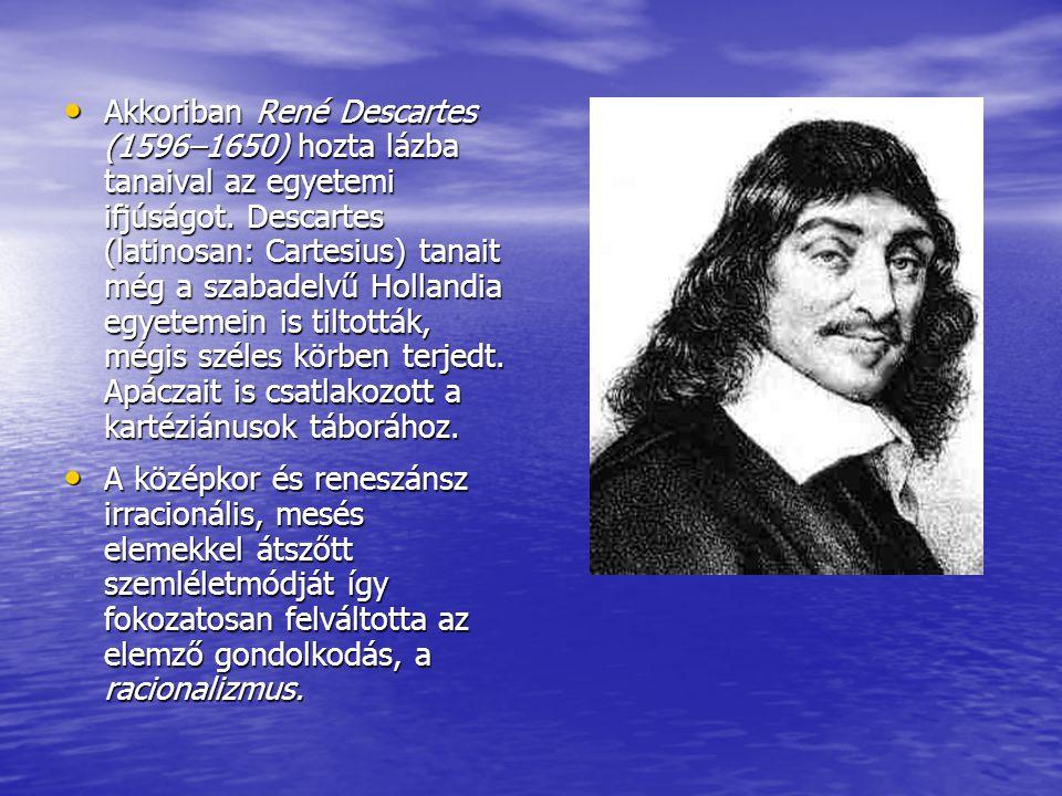 Akkoriban René Descartes (1596–1650) hozta lázba tanaival az egyetemi ifjúságot. Descartes (latinosan: Cartesius) tanait még a szabadelvű Hollandia eg
