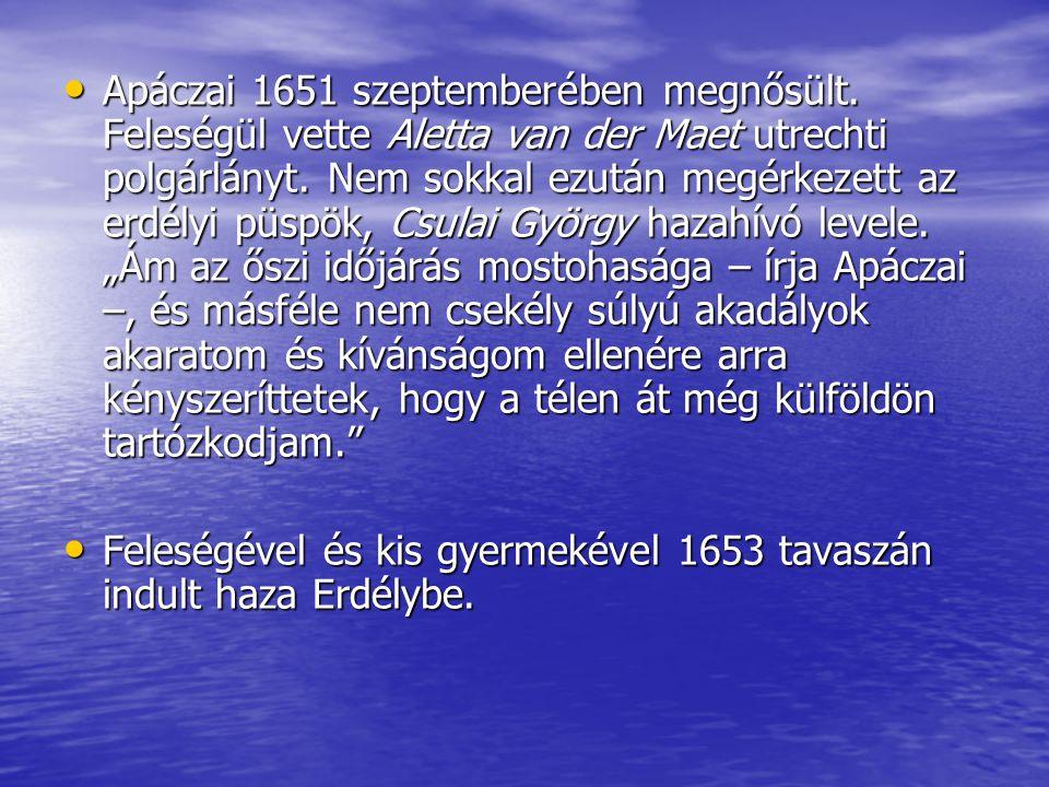 Apáczai 1651 szeptemberében megnősült. Feleségül vette Aletta van der Maet utrechti polgárlányt. Nem sokkal ezután megérkezett az erdélyi püspök, Csul