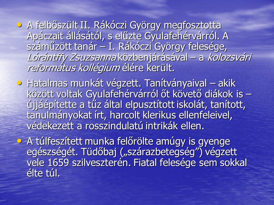 A felbőszült II. Rákóczi György megfosztotta Apáczait állásától, s elűzte Gyulafehérvárról. A száműzött tanár – I. Rákóczi György felesége, Lórántffy