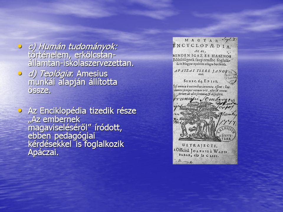 c) Humán tudományok: történelem, erkölcstan- államtan-iskolaszervezettan. c) Humán tudományok: történelem, erkölcstan- államtan-iskolaszervezettan. d)