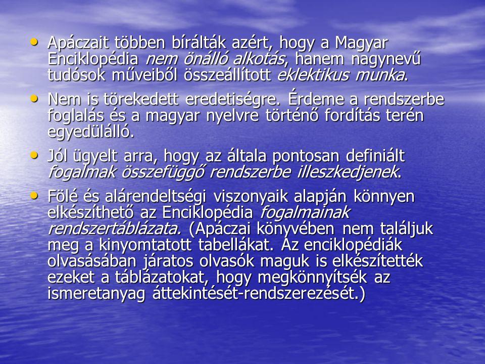 Apáczait többen bírálták azért, hogy a Magyar Enciklopédia nem önálló alkotás, hanem nagynevű tudósok műveiből összeállított eklektikus munka. Apáczai