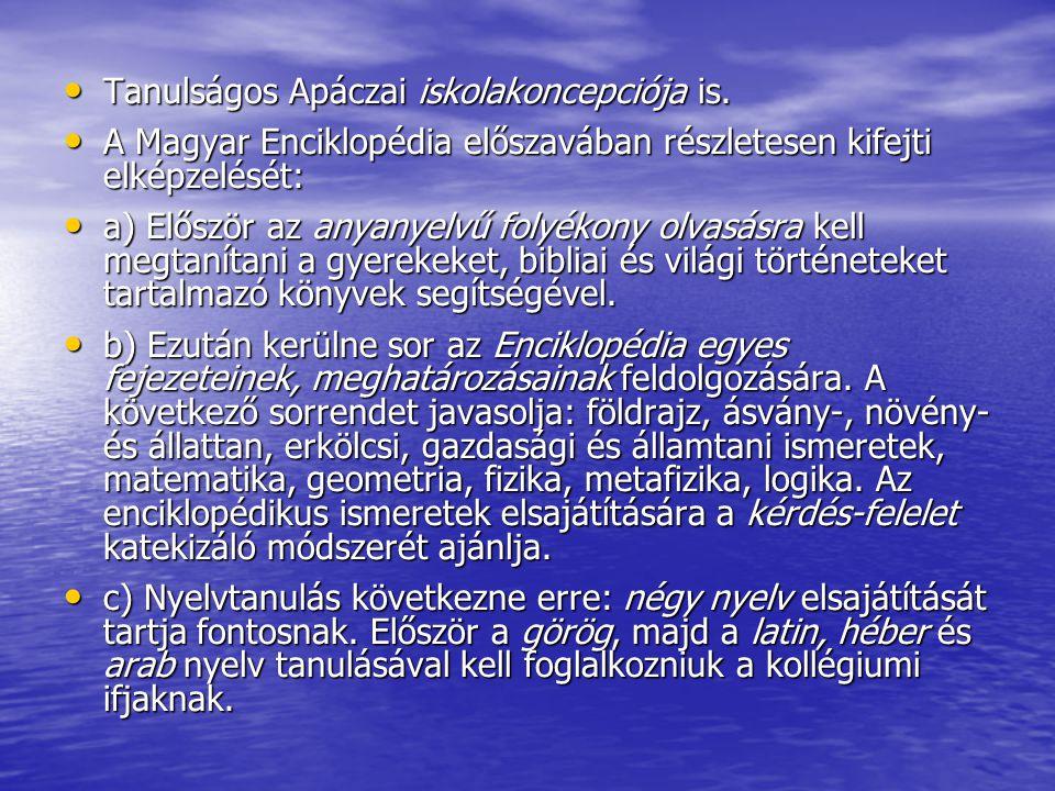 Tanulságos Apáczai iskolakoncepciója is. Tanulságos Apáczai iskolakoncepciója is. A Magyar Enciklopédia előszavában részletesen kifejti elképzelését: