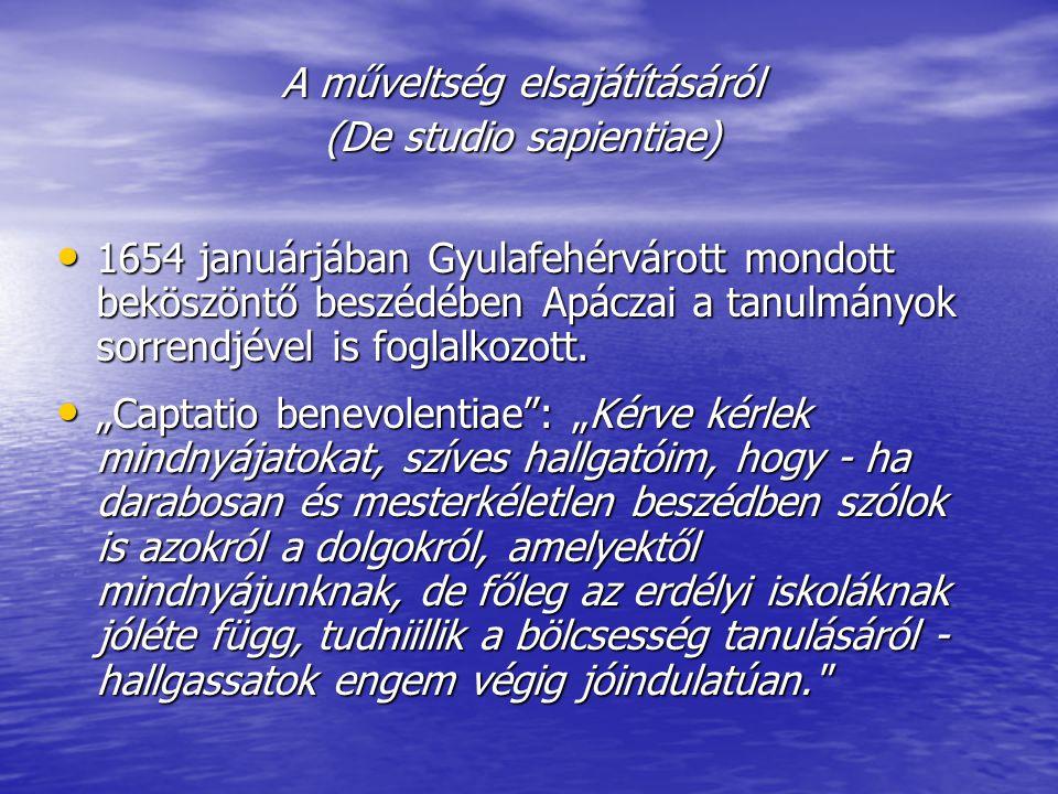 A műveltség elsajátításáról (De studio sapientiae) 1654 januárjában Gyulafehérvárott mondott beköszöntő beszédében Apáczai a tanulmányok sorrendjével