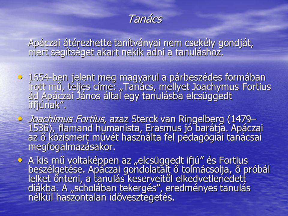 Tanács Apáczai átérezhette tanítványai nem csekély gondját, mert segítséget akart nekik adni a tanuláshoz. 1654-ben jelent meg magyarul a párbeszédes