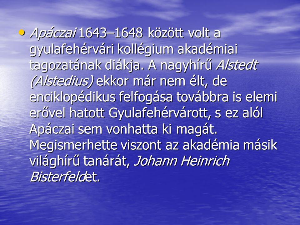 Apáczai 1643–1648 között volt a gyulafehérvári kollégium akadémiai tagozatának diákja. A nagyhírű Alstedt (Alstedius) ekkor már nem élt, de enciklopéd