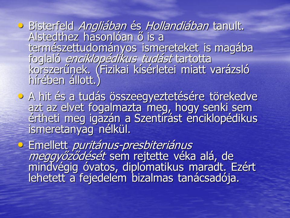 Bisterfeld Angliában és Hollandiában tanult. Alstedthez hasonlóan ő is a természettudományos ismereteket is magába foglaló enciklopédikus tudást tarto