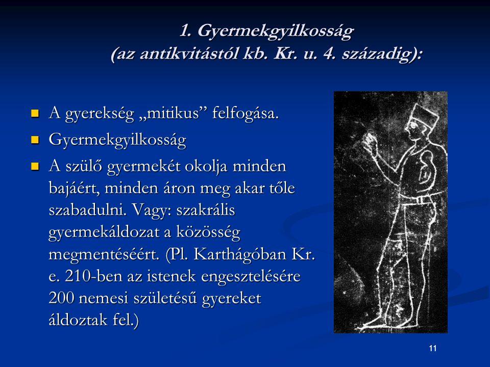"""11 1. Gyermekgyilkosság (az antikvitástól kb. Kr. u. 4. századig): A gyerekség """"mitikus"""" felfogása. A gyerekség """"mitikus"""" felfogása. Gyermekgyilkosság"""