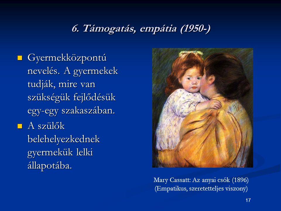 17 6. Támogatás, empátia (1950-) Gyermekközpontú nevelés. A gyermekek tudják, mire van szükségük fejlődésük egy-egy szakaszában. Gyermekközpontú nevel