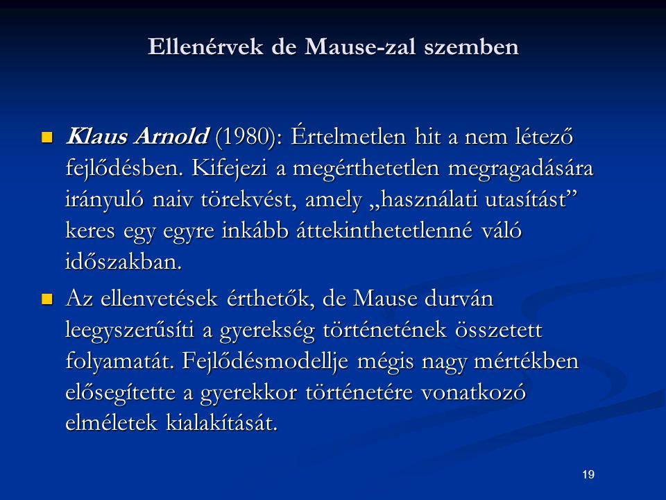 19 Ellenérvek de Mause-zal szemben Klaus Arnold (1980): Értelmetlen hit a nem létező fejlődésben. Kifejezi a megérthetetlen megragadására irányuló nai