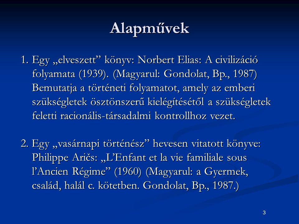 """3 Alapművek 1.Egy """"elveszett"""" könyv: Norbert Elias: A civilizáció folyamata (1939). (Magyarul: Gondolat, Bp., 1987) Bemutatja a történeti folyamatot,"""