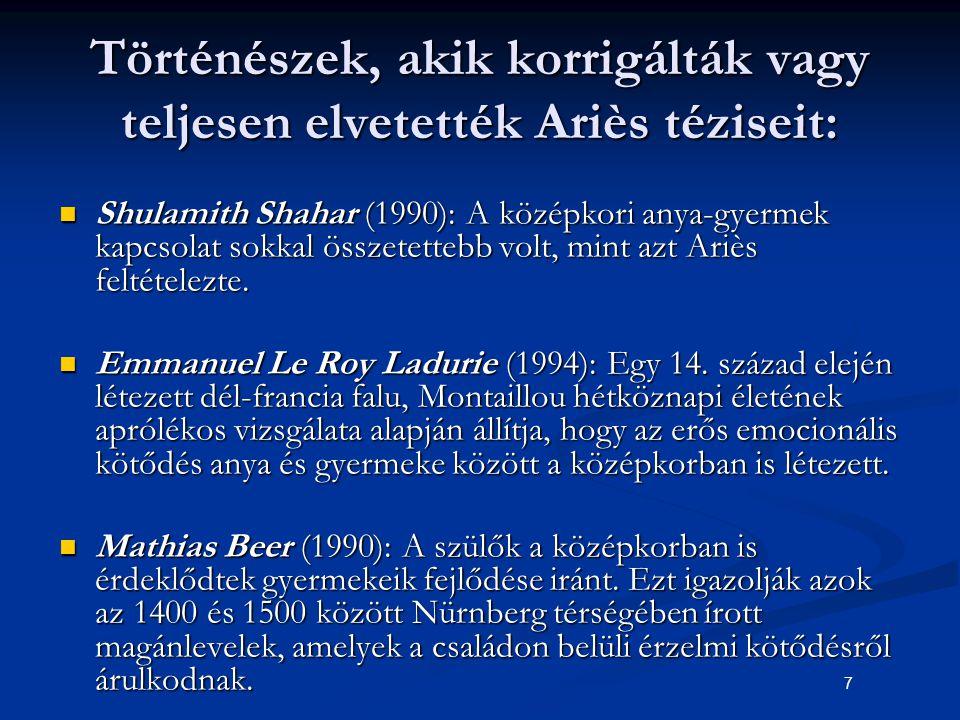 7 Történészek, akik korrigálták vagy teljesen elvetették Ariès téziseit: Shulamith Shahar (1990): A középkori anya-gyermek kapcsolat sokkal összetette