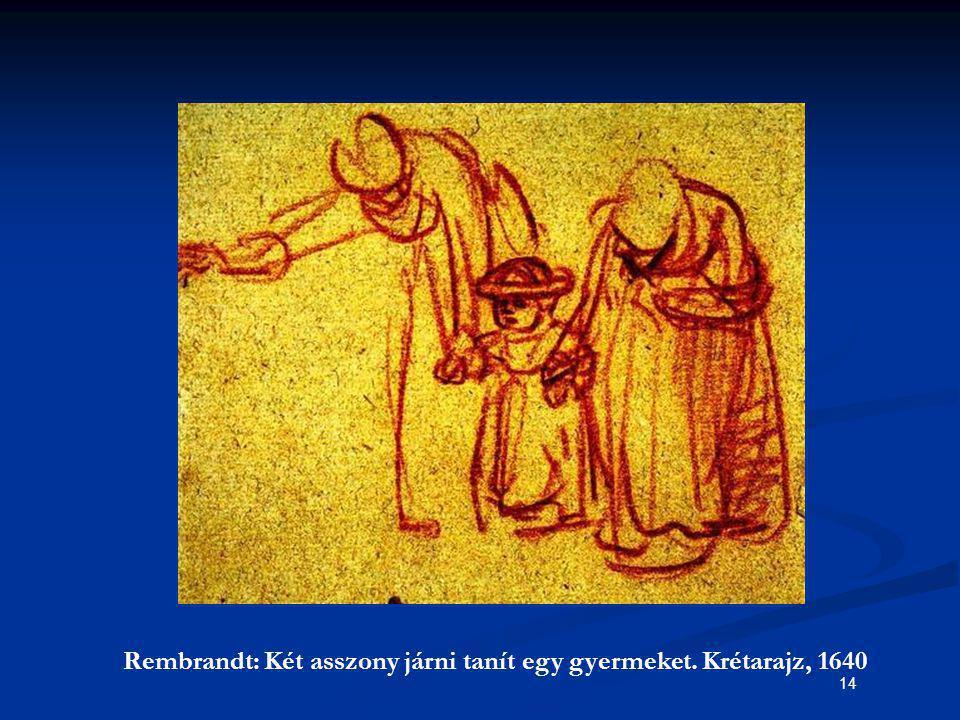14 Rembrandt: Két asszony járni tanít egy gyermeket. Krétarajz, 1640