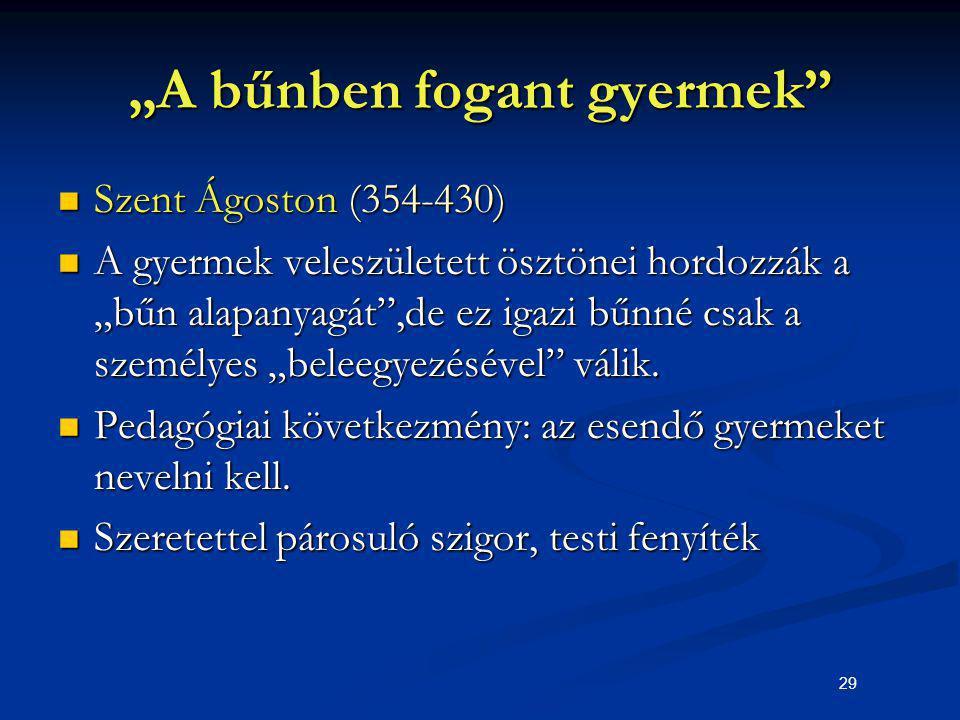 """29 """"A bűnben fogant gyermek"""" Szent Ágoston (354-430) Szent Ágoston (354-430) A gyermek veleszületett ösztönei hordozzák a """"bűn alapanyagát"""",de ez igaz"""