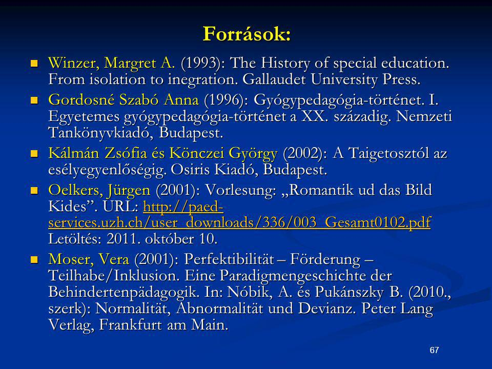 67Források: Winzer, Margret A. (1993): The History of special education. From isolation to inegration. Gallaudet University Press. Winzer, Margret A.