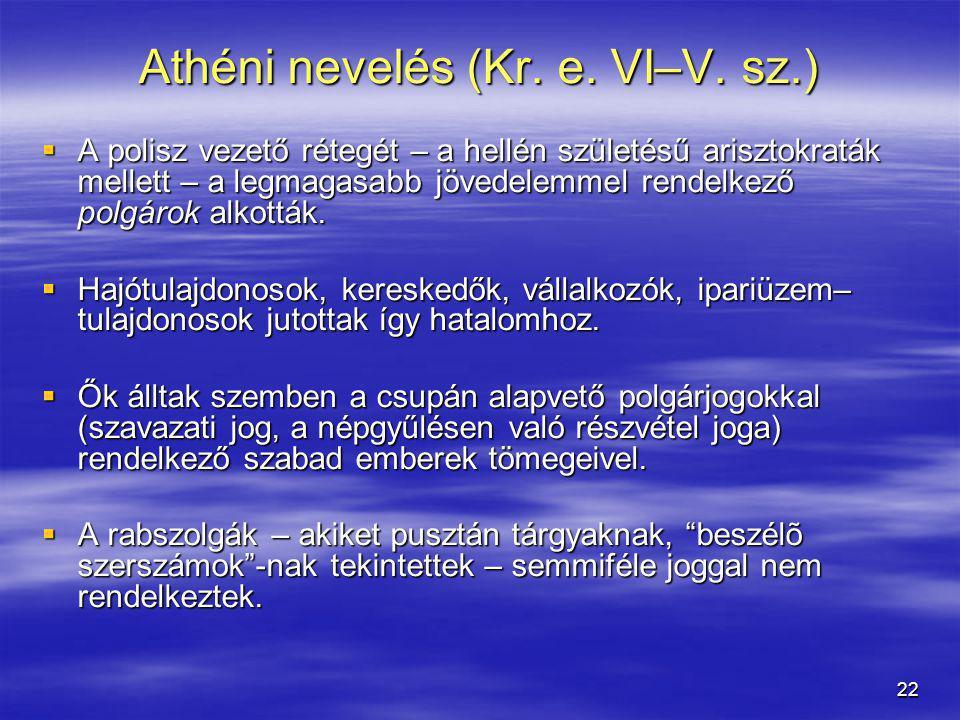22 Athéni nevelés (Kr. e. VI–V. sz.)  A polisz vezető rétegét – a hellén születésű arisztokraták mellett – a legmagasabb jövedelemmel rendelkező polg