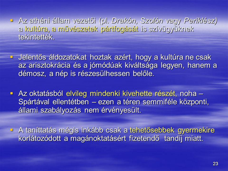 23  Az athéni állam vezetői (pl. Drakón, Szolón vagy Periklész) a kultúra, a művészetek pártfogását is szívügyüknek tekintették.  Jelentős áldozatok