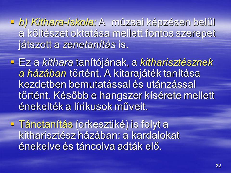32  b) Kithara-iskola: A múzsai képzésen belül a költészet oktatása mellett fontos szerepet játszott a zenetanítás is.  Ez a kithara tanítójának, a