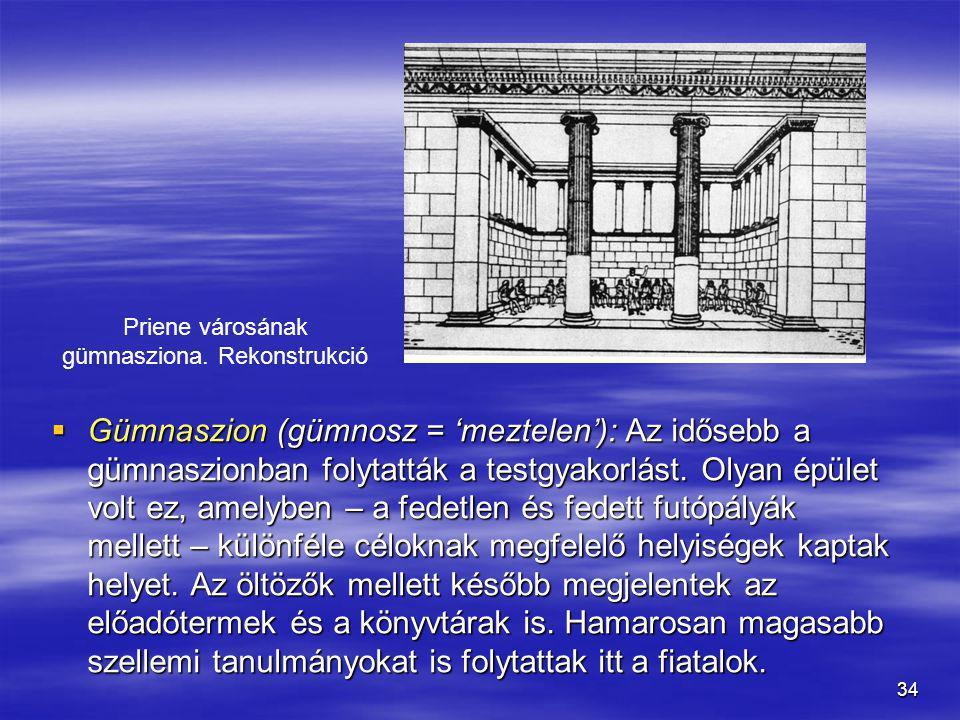 34  Gümnaszion (gümnosz = 'meztelen'): Az idősebb a gümnaszionban folytatták a testgyakorlást. Olyan épület volt ez, amelyben – a fedetlen és fedett