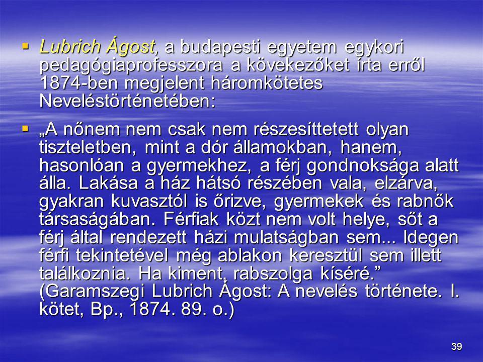39  Lubrich Ágost, a budapesti egyetem egykori pedagógiaprofesszora a kövekezőket írta erről 1874-ben megjelent háromkötetes Neveléstörténetében: 