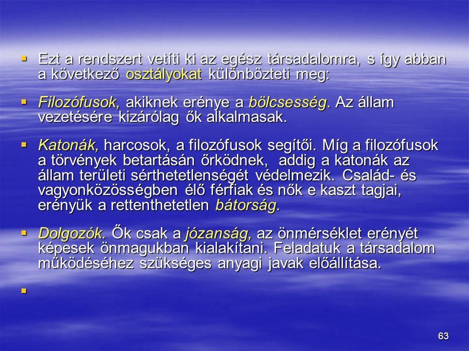63  Ezt a rendszert vetíti ki az egész társadalomra, s így abban a következő osztályokat különbözteti meg:  Filozófusok, akiknek erénye a bölcsesség