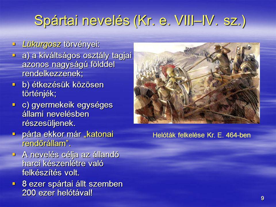 9 Spártai nevelés (Kr. e. VIII–IV. sz.) Spártai nevelés (Kr. e. VIII–IV. sz.)  Lükurgosz törvényei:  a) a kiváltságos osztály tagjai azonos nagyságú